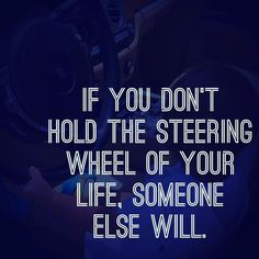 If hoy don't hold the steering wheel of your life, someone else will #drive #dream #car #cars #driving #business #work #motivation #inspiration #instagram #instacool #instapic #insta #instagramers #quote #quotes #quoteoftheday #quotestoliveby #pinquotes #recovery #sober #sobriety #northcounty #sandiego #california #drugrehab #dontlosethismoment