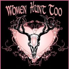 Women Hunt Too. Please repin of you are a women that hunts, or support women that hunt!