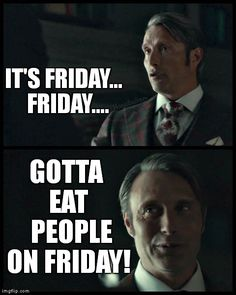 Hannibal: Eating People On Friday (as opposed to what he eats the rest of the week...?!)