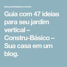 Guia com 47 ideias para seu jardim vertical – Constru-Básico – Sua casa em um blog.