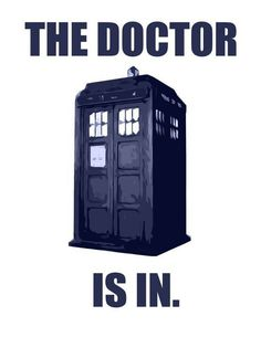 Doctor Who. The Doctor is in.
