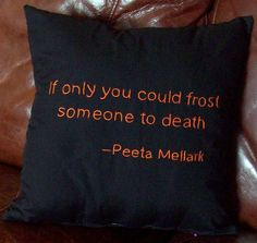 If only it wasn't in orange... Hunger Games Inspired If only Pillow by ColoradoComfort on Etsy, $20.00