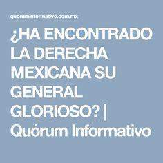¿HA ENCONTRADO LA DERECHA MEXICANA SU GENERAL GLORIOSO? | Quórum Informativo