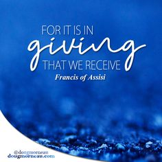 """""""For it is in giving that we receive"""". ~ Francis of Assisi I hope you enjoy the Quotes. I'd encourage you to share them, repost them, and comment. After all, social media is about being social which implies a dialogue, not a one sided conversation. Make it a great day - """"YOU Were Created for Greatness, Claim It!"""" Doug Morneau - #fitCEO #motivation #leadership"""