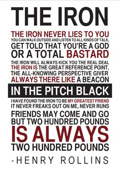 This has to be one of my favorite quotes. Henry Rollins = motivation when it comes to lifting weights.
