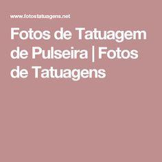 Fotos de Tatuagem de Pulseira | Fotos de Tatuagens