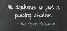 Quote on the impermanence of bad times by Doug Cooper, Author of Outside In