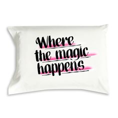 Where the Magic Happens Pillowcase from lovemylove.com.au