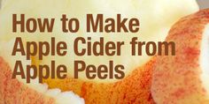How to Make Apple Cider from Apple Peels