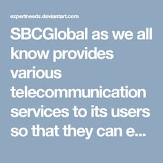 SBCGlobal as we all know provides various telecommunication services to its users so that they can easily utilize it and can attain the services from it. SBC's services are the best in telecommunication products and the users are overall satisfy with its services.<br />On the other hand SBC Global also provides the customer services to its people so that whenever the users come across any difficulty in understanding its features or services, then the users just need to contact the customer…