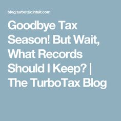 Goodbye Tax Season! But Wait, What Records Should I Keep? | The TurboTax Blog