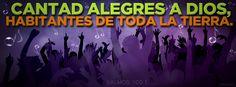 """""""Cantad alegres a Dios, habitantes de toda la tierra."""" - Salmos 100:1 (Reina-Valera 1960). -  Portadas para Facebook - Facebook covers"""