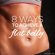 8 Ways To Achieve A Flat Belly--more like 8 things to help you reach your weight-loss goals -- the tips are good for overall fitness too.