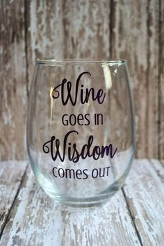 Wine goes in Wisdom comes out Stemless Wine glass This fun wine glass is perfect for any wine lover or for your next girls night!