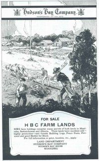 """Hudson's Bay Company (HBC) Farm Lands advertisement, December 1930: By the terms of the Deed of Surrender, which came into effect in 1870, the HBC surrendered its territorial rights in Rupert's Land to the Crown. In compensation, it was granted blocks of land around its fur trade posts. The HBC was also granted almost seven million acres of farm land in the """"Fertile Belt"""" of the southern prairies. Farm land and town lot sales were a major part of their business for some decades."""