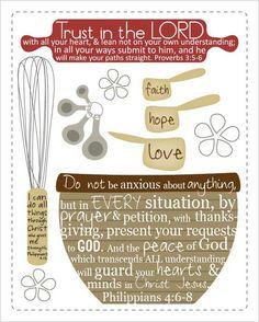 Proverbs 3 : 5-6 1 Corinthians 13 : 13 Philippians 4:6-8 and Philippians 4:13