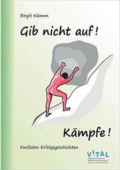 Mein Bücherregal und ich: [Rezension]Birgit Klemm - Gib nicht auf! Kämpfe
