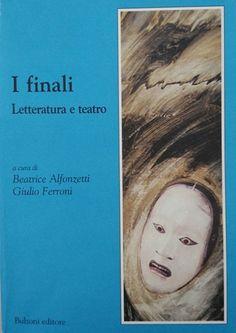 I finali : letteratura e teatro / a cura di Beatrice Alfonzetti e Giulio Ferroni - Roma : Bulzoni, cop. 2003