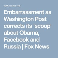 Embarrassment as Washington Post corrects its 'scoop' about Obama, Facebook and Russia | Fox News