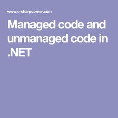 In this article I will try to explain you managed code and unmanaged code in .NET with help of diagram and its execution process. Net Framework, Coding, Programming