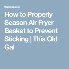 How to Properly Season Air Fryer Basket to Prevent Sticking | This Old Gal