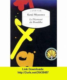 Le Diamant du Bouddha (9782842610821) Kenji Miyazawa , ISBN-10: 2842610822  , ISBN-13: 978-2842610821 ,  , tutorials , pdf , ebook , torrent , downloads , rapidshare , filesonic , hotfile , megaupload , fileserve