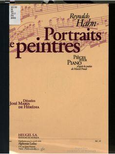 Portraits de peintres : pièces pour piano d'après les poésies de Marcel Proust / Reynaldo Hahn. Author: Hahn, Reynaldo, 1875-1947., Proust, Marcel, 1871-1922.  Published: Paris : Heugel : [2002?] c1896.