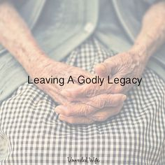All That Granny Did:  Leaving A Godly Legacy