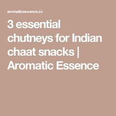 3 essential chutneys for Indian chaat snacks | Aromatic Essence