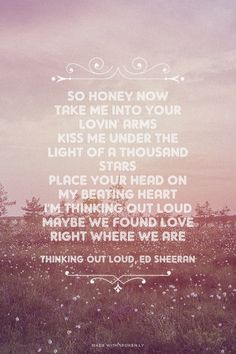 """Thinking Out Loud""- Ed Sheeran ❤."