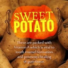 Sweet Potato: these are packed with vitamin a which is vital to tooth enamel formation and promotes healing of gum tissue.