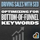 Driving Sales with SEO: Optimizing for Bottom-of-Funnel Keywords