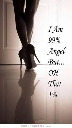 I am 99 percent angel, but oh that 1 percent!. Picture Quotes.