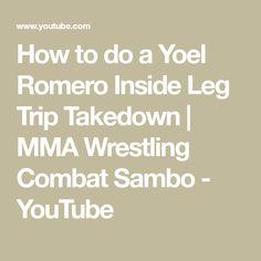 How to do a Yoel Romero Inside Leg Trip Takedown | MMA Wrestling Combat Sambo - YouTube