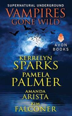 Vampires Gone Wild (Supernatural Underground) by Kerrelyn Sparks, Pamela Palmer, Amanda Arista and Kim Falconer