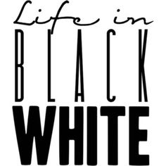 ife in black and white | the black and white wordart that inspired it all!