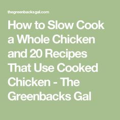 How to Slow Cook a Whole Chicken and 20 Recipes That Use Cooked Chicken - The Greenbacks Gal
