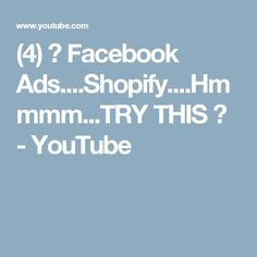 (4)  Facebook Ads....Shopify....Hmmmm...TRY THIS  - YouTube Ads, Marketing, Facebook, Youtube, Youtubers