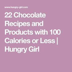 22 Chocolate Recipes and Products with 100 Calories or Less   Hungry Girl