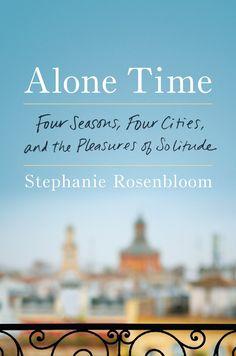 Alone Time: Four Seasons, Four Cities, and the Pleasures of Solitude: Stephanie Rosenbloom: 9780399562303: Amazon.com: Books