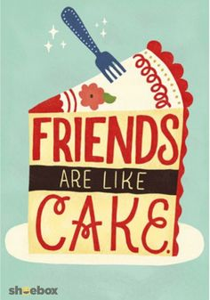 Friends are like cake, cake that doesn't make your butt bigger. | This calorie-free card from Shoebox celebrates the most delicious of friends.