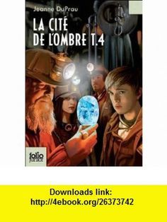 La Cite De LOmbre Vol 4, Le Diamant DES Tenebres (French Edition) (9782070634071) Jeanne DuPrau , ISBN-10: 2070634078  , ISBN-13: 978-2070634071 ,  , tutorials , pdf , ebook , torrent , downloads , rapidshare , filesonic , hotfile , megaupload , fileserve