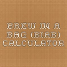 Homebrewing biab Brew in a Bag (BIAB) Calculator Brewing Recipes, Homebrew Recipes, Beer Recipes, Make Beer At Home, How To Make Beer, Brew In A Bag, Beer Supplies, Beer Maker, Home Brewing Equipment