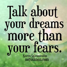 Talk about your dreams more than your fears. #instanthappy