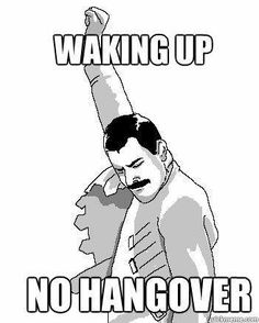 Waking up without a hangover! woohooo