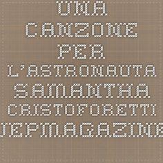 Una canzone per l'astronauta Samantha Cristoforetti - jepmagazine.it