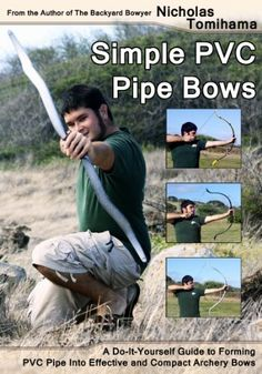 Simple PVC Pipe Bows: A Do-It-Yourself Guide to Forming PVC Pipe into Effective and Compact Archery Bows, http://www.amazon.com/dp/B008HFSAXE/ref=cm_sw_r_pi_awdl_vDS4ub05JEFQF