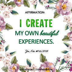 """#Affirmation You are the creator of your life. Repeat after me: """"I create my own beautiful experiences."""" #LawOfAttraction #LOA"""