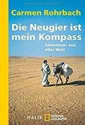 Frauenreisen, Die Neugier ist mein Kompass: Abenteuer aus aller Welt Taschenbuch – 1. September 2016 von Carmen Rohrbach (Autor)