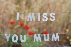 i miss you mum <3